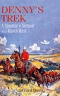 Denny's Trek A Mountie's Memoir of the March West