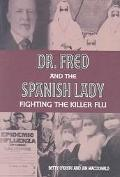 Dr. Fred and the Spanish Lady Fighting the Killer Flu