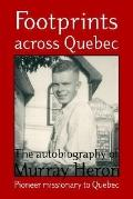 Footprints Across Quebec The Autobiography of Murray HeronpPioneer Missionary to Quebec