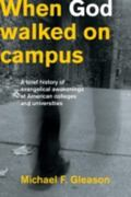 When God Walked on Campus A Brief History of Evangelical Awakenings at American Colleges and...