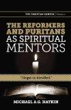 The Reformers and Puritans as Spiritual Mentors: Hope Is Kindled (Christian Mentor)