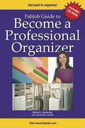 Fabjob Guide to Become a Professional Organizer Discover How to Start Your Own Business Help...