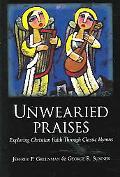 Unwearied Praises Exploring Christian Faith Through Classic Hymns