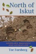 North of Iskut: Grizzlies, Bannock and Adventure