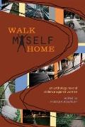 Walk Myself Home : An Anthology to End Violence Against Women