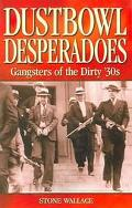 Dustbowl Desperadoes Gangsters of the Dirty '30's