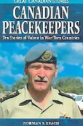 Canadian Peacekeepers Ten Stories of Valour in War-Torn Countries