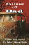 When Boomers Go Bad A Crime and Mystery Collection by the Ladies' Killing Circle