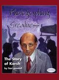 Photographing Greatness The Story of Karsh