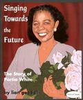 Singing Towards the Future : The Story of Portia White