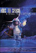 Kids to Space A Space Traveler's Guide