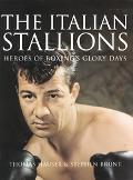 Italian Stallions Heroes of Boxing's Glory Days