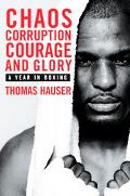 Chaos, Corruption and Courage A Year in the Life of Boxing