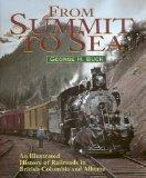 From Summit to Sea: An Illustrated History of Railroads in British Columbia and Alberta