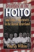 Breakfast at the Hoito And Other Adventures in the Boreal Heartland