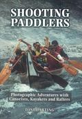 Shooting Paddlers Photographic Adventures With Canoeists, Kayakers and Rafters
