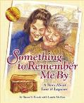 Something to Remember Me by A Story About Love & Legacies