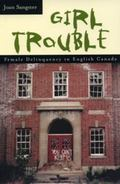Girl Trouble Female Delinquency in English Canada