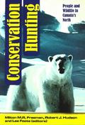 Conservation Hunting : People and Wildlife in Canada's North