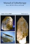 Manual Of Lithotherapy, Discover The World Of Crystals And Stones