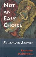 Not an Easy Choice Re-Examining Abortion