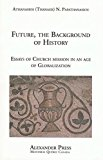 Future, The Background of History: Essays on Church Mission in an Age of Globalization