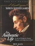 Soren Kierkegaard An Authentic Life  The Life and Writings of a Christian Philosopher