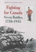 Fighting for Canada Seven Battles, 1758-1945