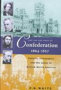 Life and Times of Confederation, 1864-1867 Politics, Newspapers and the Union of British Nor...
