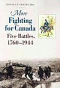 More Fighting for Canada Five Battles, 1760-1944
