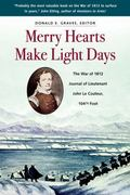 Merry Hearts Make Light Days : The War of 1812 Journal of Lieutenant John le Couteur, 104th ...