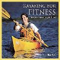 Kayaking for Fitness: An 8-Week Program to Get Fit and Have Fun