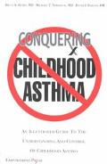 Conquering Childhood Asthma An Illustrated Guide to Understanding the Treatment & Control of...