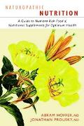 Naturopathic Nutrition A Guide to Nutrient-rich Food & Nutritional Supplements for Optimum H...