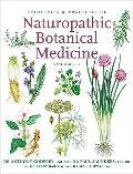 Principles and Practices of Naturopathic Botanical Medicine, Vol 1: Volume 1: Botanical Medi...