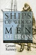 Ships of Wood And Men of Iron A Norwegian-Canadian Saga of Exploration in the High Artic