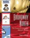 Broadway North The Dream of a Canadian Musical Theatre