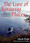Lure of Faraway Places Reflections on Wilderness and Solitude