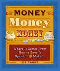 Money, Money, Money Where It Comes From, How to Save It Spend It, and Make It