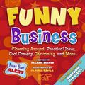 Funny Business Clowning Around, Practical Jokes, Cool Comedy, Cartooning, And More . . .