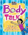 Body Talk The Straight Facts on Fitness, Nutrition & Feeling Great About Yourself!
