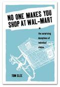 No One Makes You Shop at Wal-Mart The Surprising Deceptions of Individual Choice