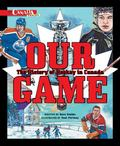 Our Game The History of Hockey in Canada