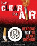 Let's Clear the Air 10 Reasons Not to Start Smoking