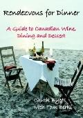 Rendezvous for Dinner A Guide to Canadian Wine, Dining And Dessert