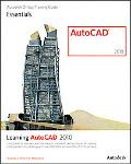 Learning AutoCAD 2010 and AutoCAD LT 2010 (Autodesk Official Training Guide: Essential)