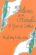 Between Friends A Year in Letters