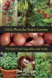 Edible Prairie Plants for Prairie Gardens: The Best Fruits, Vegetables and Herbs