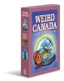 Weird Canada: Strange, Wacky, Bizarre & Absurd (Weird Canada)