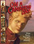 On a Canadian Day: Nine Story Voyages Through History (On a Day Story Voyages)